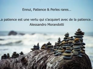 Ennui, Patience & Perles rares…