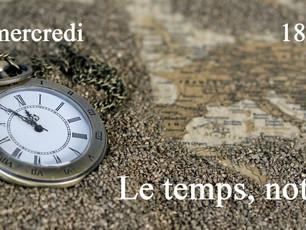 Le temps, notre alibi...