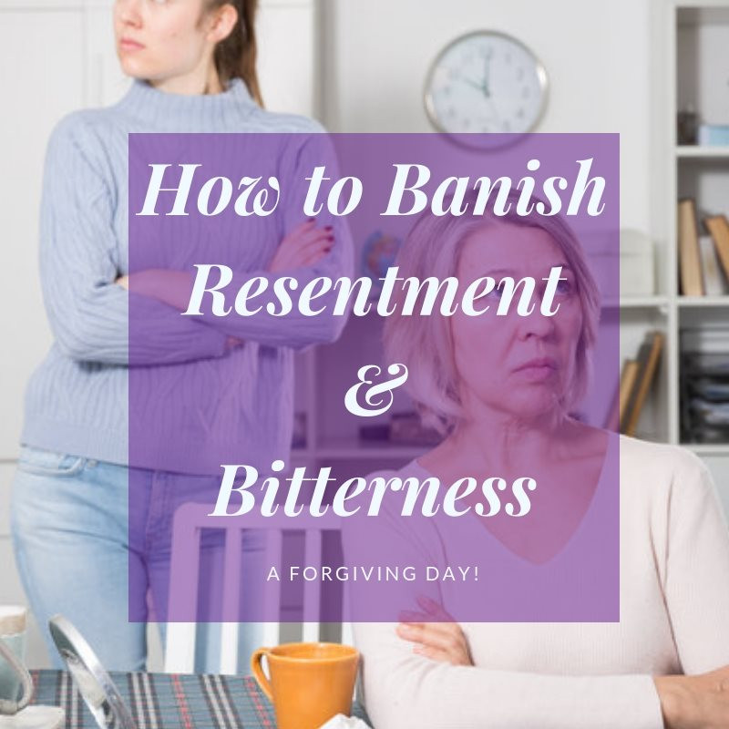 How to Banish Resentment and Bitterness