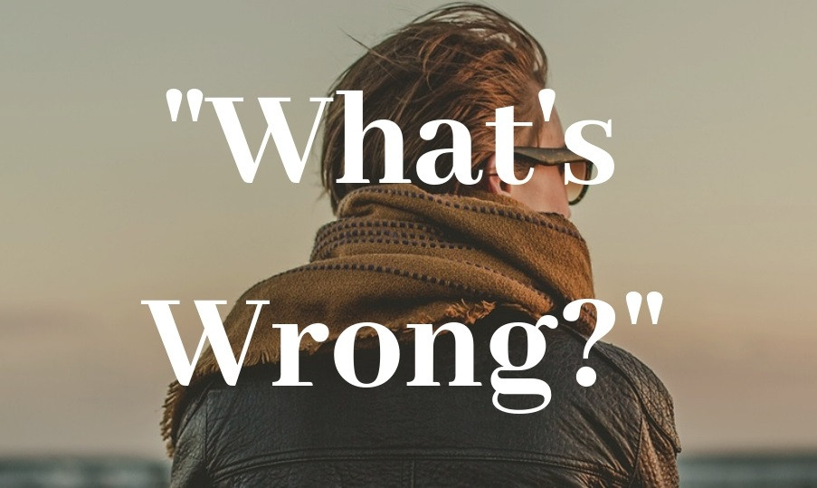 "Limit the ""Whats Wrong?"" Question"