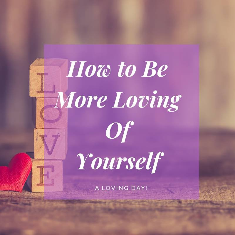 How to be more loving of yourself