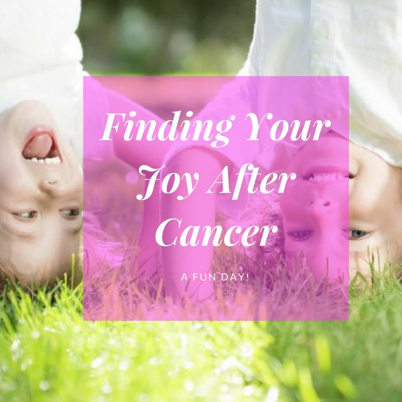 Finding Your Joy After Cancer