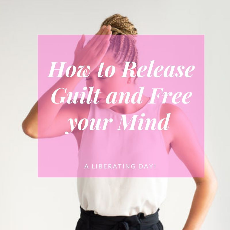 How to Release Guilt and Free your Mind