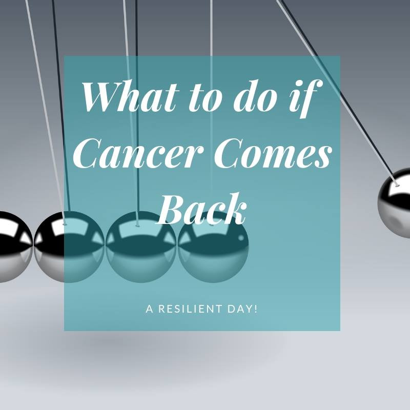 What to do if Cancer Comes Back