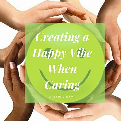 Creating a Happy Vibe When Caring