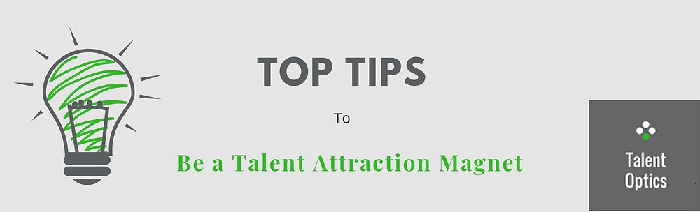 Top Tips to be a Talent Attraction Magnet