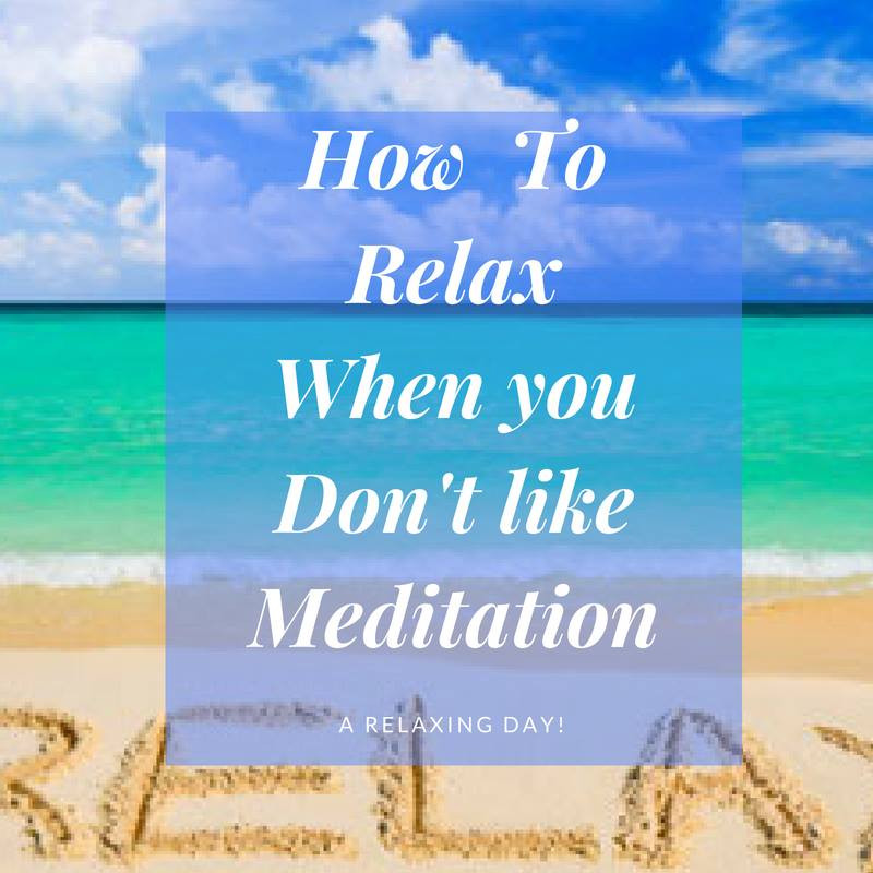 How To Relax When You Don't Like Meditation