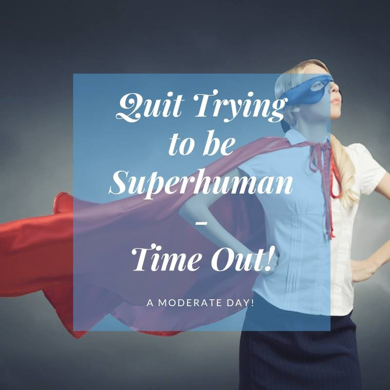 Quit Trying to Be Super Human - Time Out!