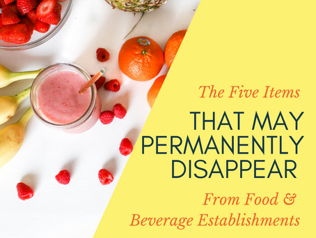 5 Items That May Permanently Disappear from Food & Beverage Establishments