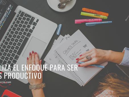 Utiliza el enfoque para mejorar tu productividad.