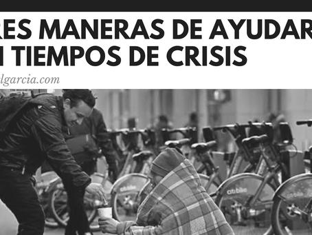 Tres manera de ayudar en tiempos de crisis.