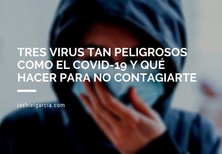 Tres virus tan peligrosos como el COVID-19 y qué hacer para no contagiarte