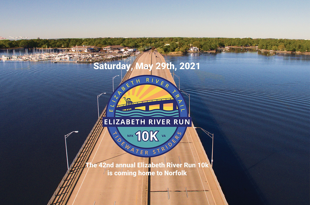 "Saturday May 29th 2021 Elizabeth River Trail, Elizabeth River Run 10K Tidewater striders logo, which is on top of a photo of the bridge I think up Hampton Blvd, with a quote ""The 42nd Annual Elizabeth River Run 10K is coming home to Norfolk."
