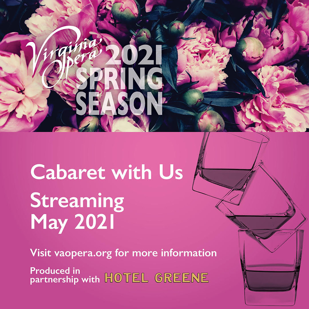 Virginia Opera 2021 Spring Season Cabaret with us Streaming May 2021, visit vaopera.org for more info - produced in partnership with Hotel Greene