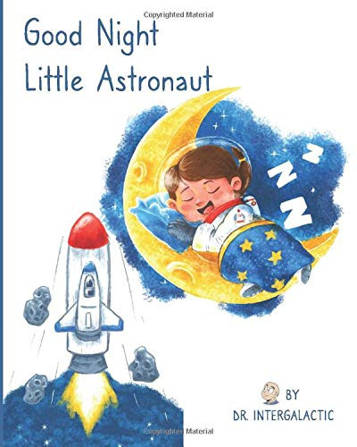 Good Night Little Astronaut, a cartoon of a child in an astronaut suit sleeping on a crescent moon while a rocket launches in the background.