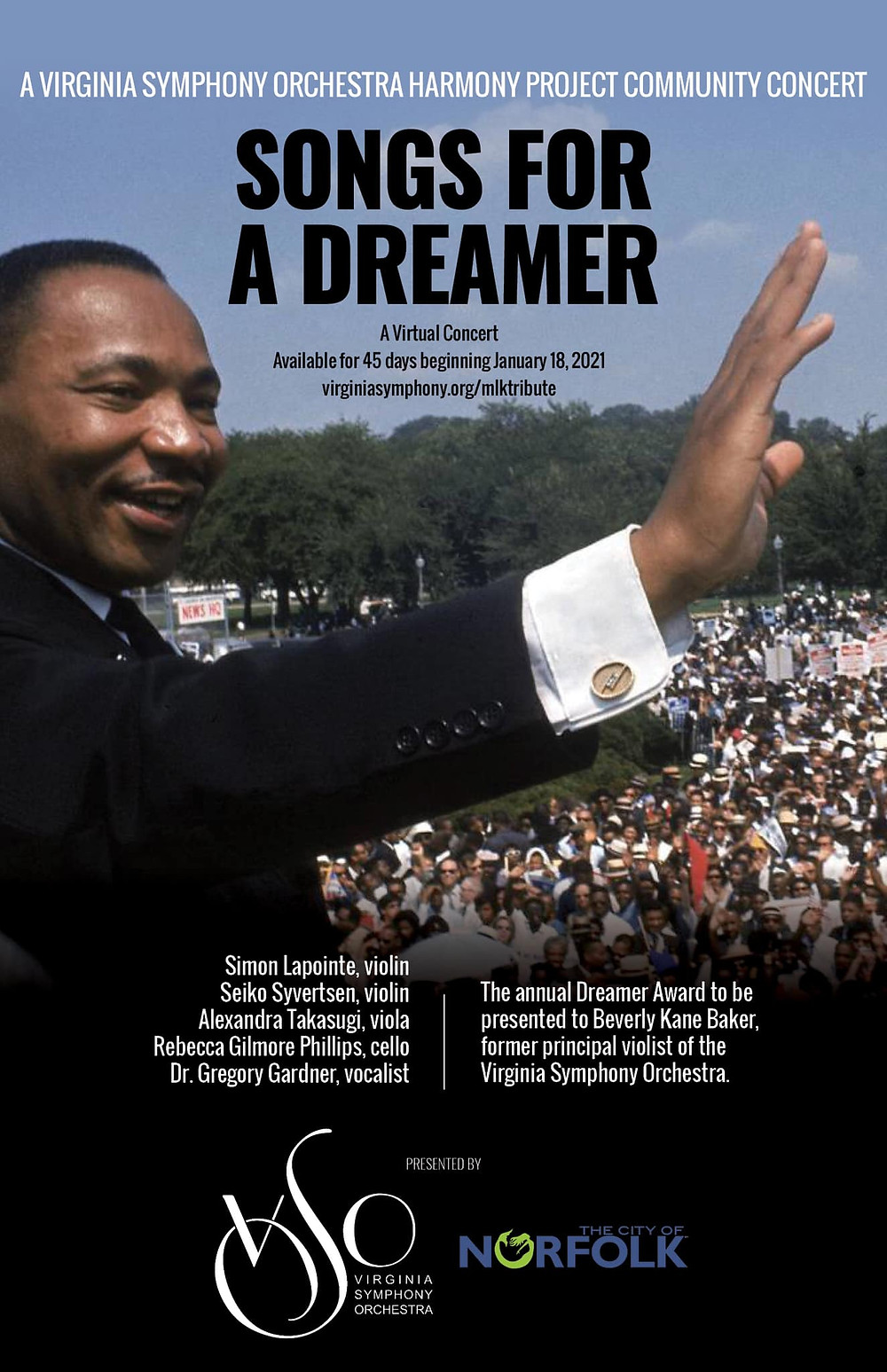 Dr King waves in front of a large crowd of marching citizens. A virginia symphony orchestra harmony project community concert, songs for a dreamer, a virtual concert, available for 45 days beginning January 18, 2021 virginiasymphonyorchestra.org/mlktribute, Simon Lapointe, violin, Seiko Syvertsen, violin, Alexandra Takasugi, viola, Rebecca Gilmore Philips, cello, Dr. Gregory Gardner, vocalist, The Annual Dreamer Award to be presented to Beverly Kane Baker, former principal violinist of teh VSO, VSO and City of Norfolk Logos.