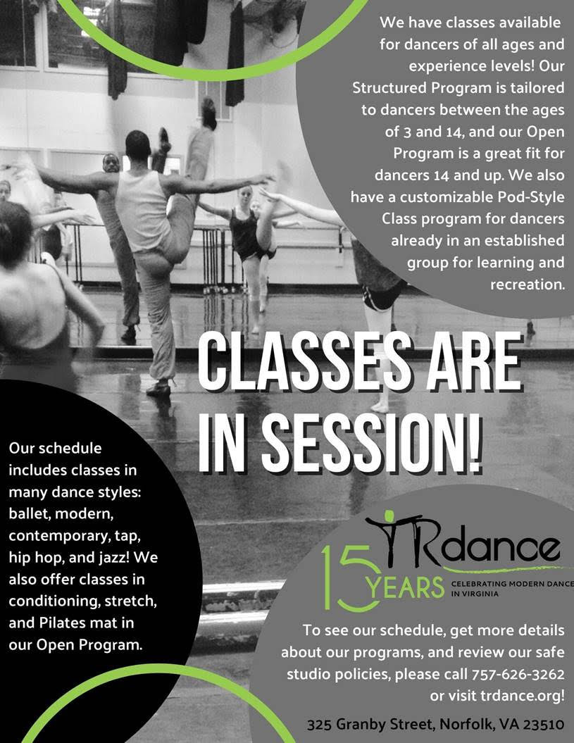 Classes are in session. TRDance 15 Years. We have classes available for dancers of all ages and experience levels, our structured program is tailered to dancers between the ages of 3 and 14 and our open program is a great fit for fances 14 and up. We also have a customizable pod-style class program for dancers already in an established group for learning and recreation.  Our schedule includes classes in many dance styles, ballet, modern, contemporary, tap, hip hop, and jazz. We also offer classes in conditioning, stretch, and pilates in our open program. To see our schedule, get more details and review our safe studio policies call 7576263262 or visit trdance.org 325 granby st Norfolk VA 23507. Black and White Image of a dance class, the dancers are seen from behind and in the mirror doing a kick.