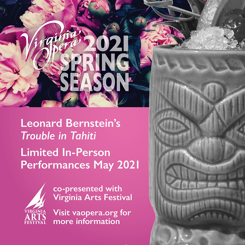 Virginia Opera 2021 Spring Season Leonard Bernstein's Trouble in Tahiti Limited in person performances May 2021, copresented with the virginia arts festival, visit vaopera.org for more information. A pink background with some pink flowers on top, and on the right side, a grey tiki-man cup that appears to be filled with ice.