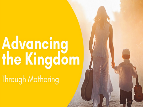 Advancing the Kingdom through Mothering