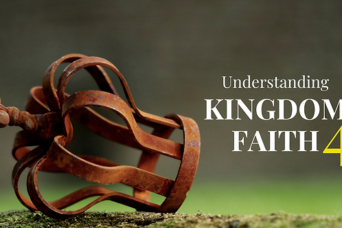 Understanding Kingdom Faith Pt 4