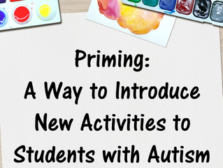 Priming: A Way to Introduce New Activities to Students with Autism