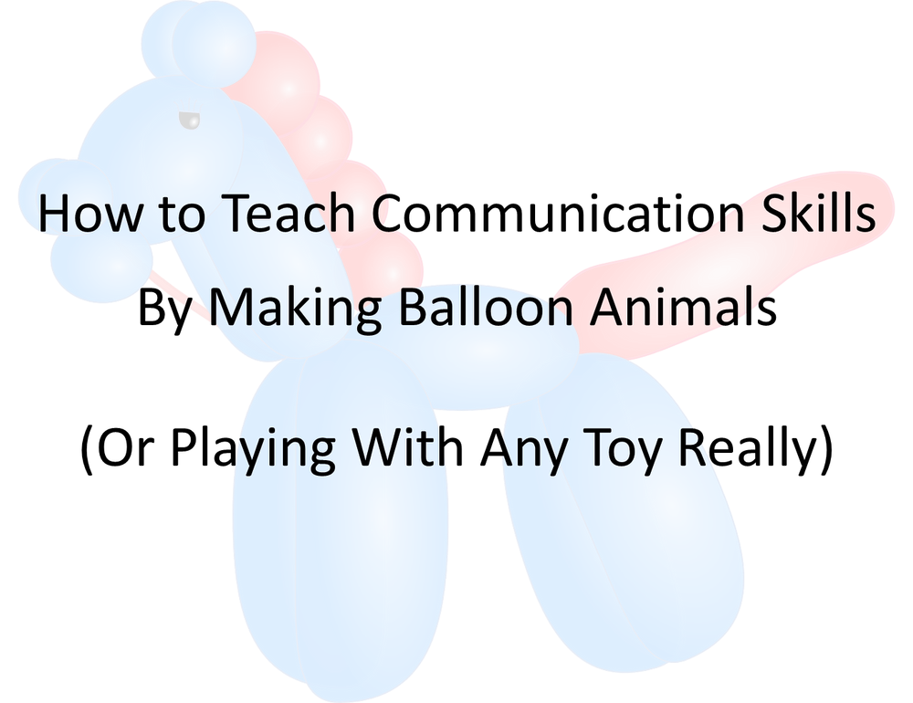 Picture of a balloon horse with the text, how to teach communication skills by making balloon animals (or playing with any toy really)