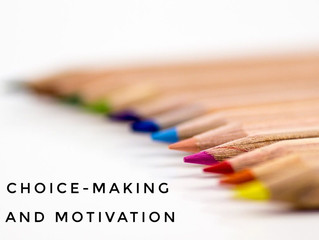 Choice-Making and Motivation
