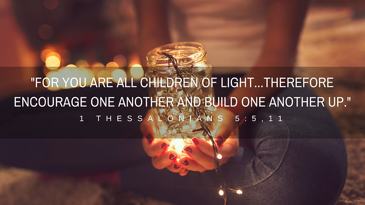 For YOU ARE ALL CHILDREN OF LIGHT...THER