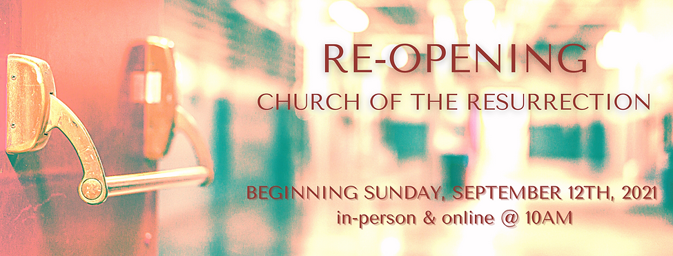 RE-OPENING Church of the Resurrection Sept 2021.png