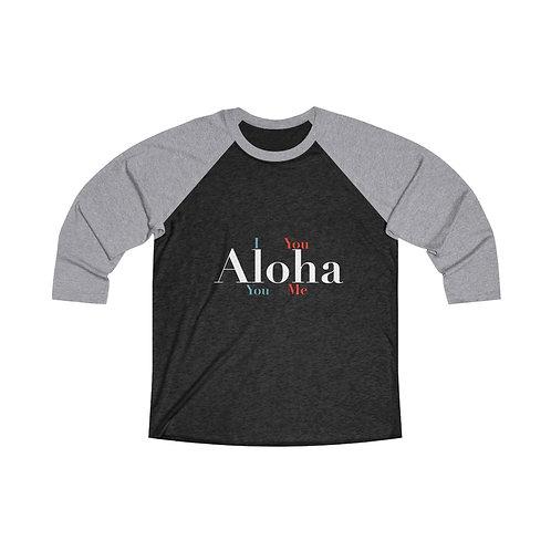 I Aloha You- Unisex Tri-Blend 3/4 Raglan Tee