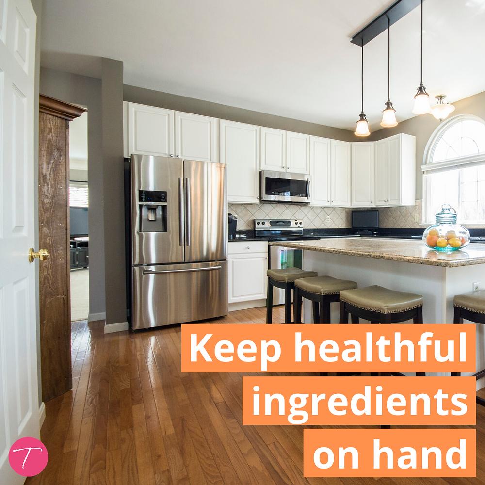 keep healthful ingredients on hand