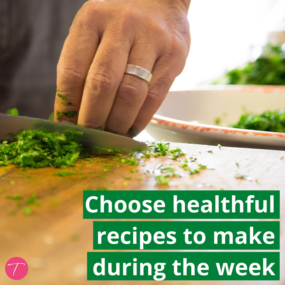 Choose healthful recipes to make during the week