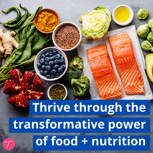 Thrive through the transformative power of food + nutrition