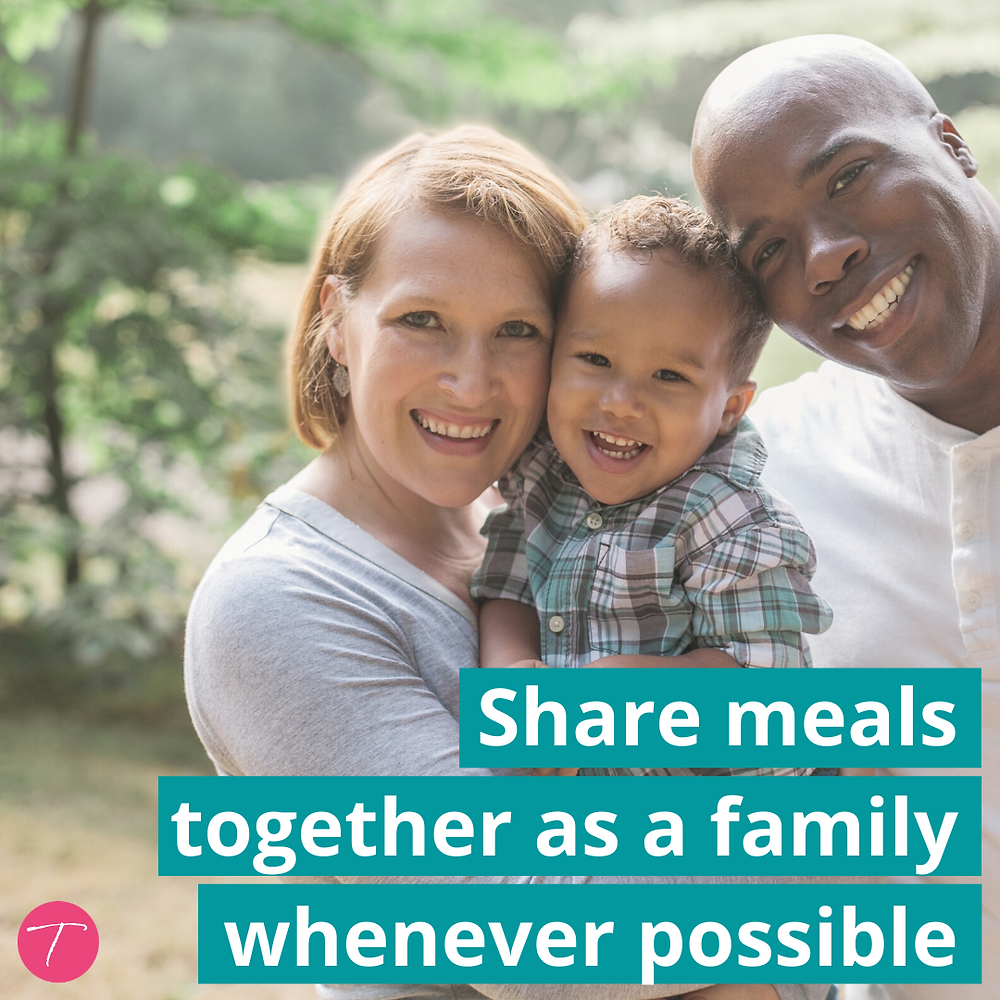 share meals together as a family whenever possible