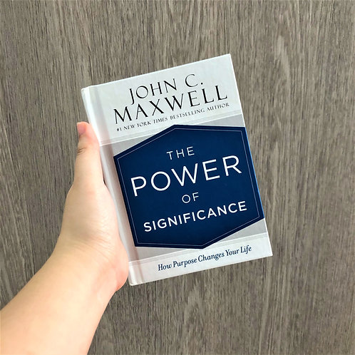 The Power of Significance by John C Maxwell