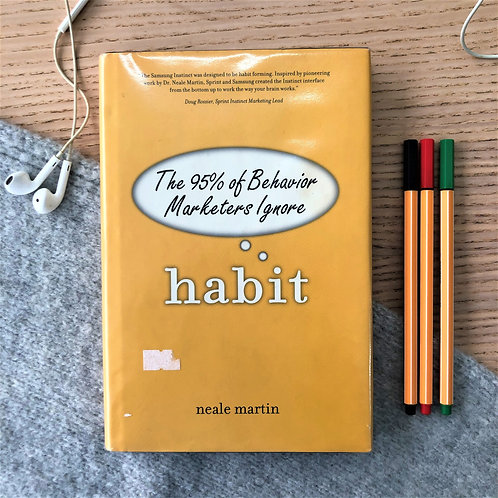 Habit: The 95% of Behavior Marketers Ignore by Neale Martin