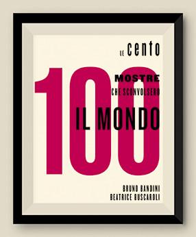"""""""Le 100 mostre che sconvolsero il mondo"""""""
