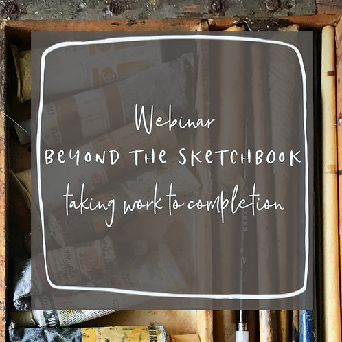 Beyond the Sketchbook - taking work to completion - Saturday 18th September 2021