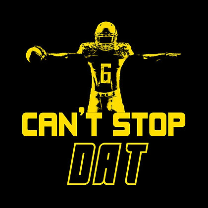 CAN'T STOP DAT - BLACK T-SHIRT