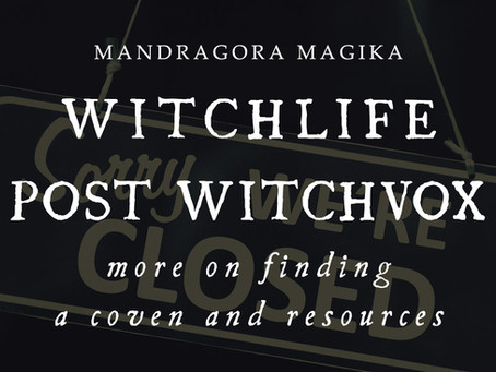 WitchLife Post WitchVox: More on Finding a Coven and Resources