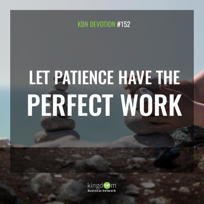 Let Patience Have the Perfect Work