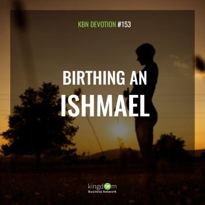 Birthing An Ishmael