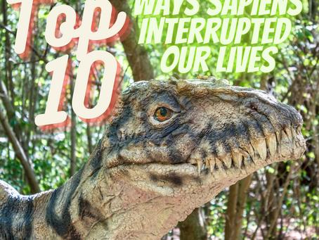 Top 10 Ways Sapiens Interrupted Our Lives