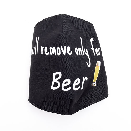 """""""Will Remove for Beer"""" Mask"""