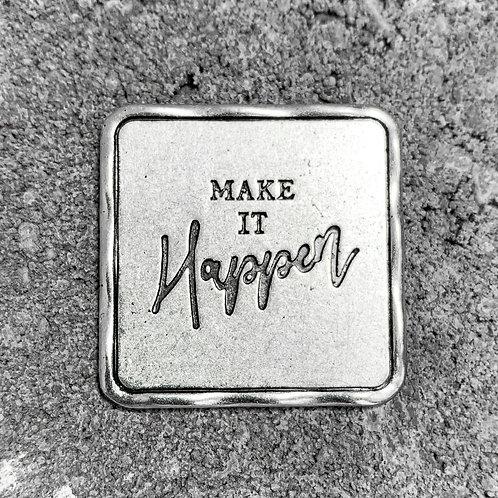 """""""Make It Happen"""" Token"""