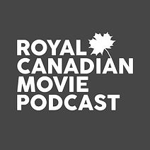 ROYAL CANADIAN MOVIE PODCAST.jpg