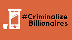 #Criminalize Billionaires.png