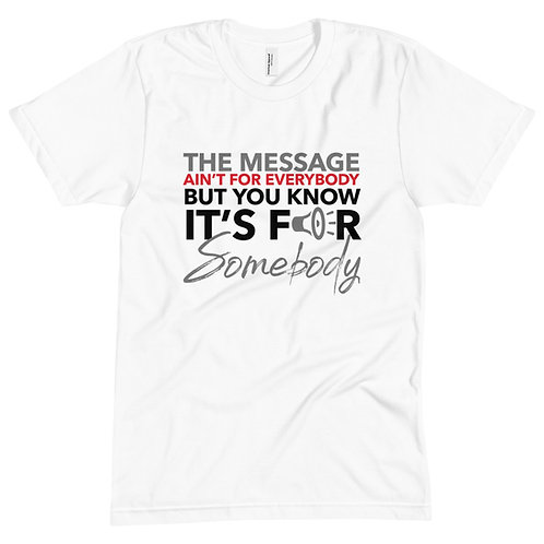 Unisex ALT Tee - The Message Ain't For Everybody But You Know It's For Somebody