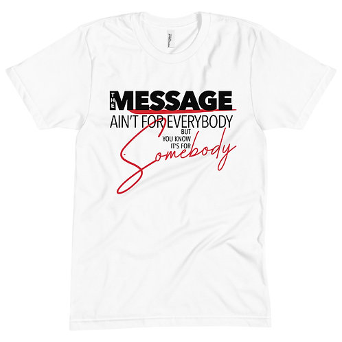 Unisex Neck Tee - The Message Ain't For Everybody But You Know It's For Somebody