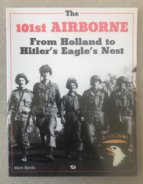 101ST AIRBORNE From Holland To Hitlers Eagles Nest